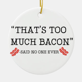 That's Too Much Bacon Said Ceramic Ornament