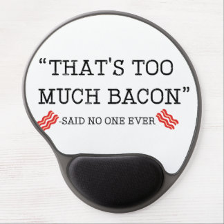 That's Too Much Bacon Said Gel Mouse Pad