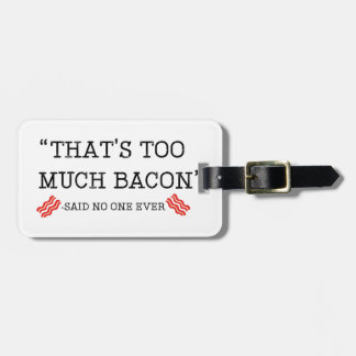 That's Too Much Bacon Said Luggage Tag