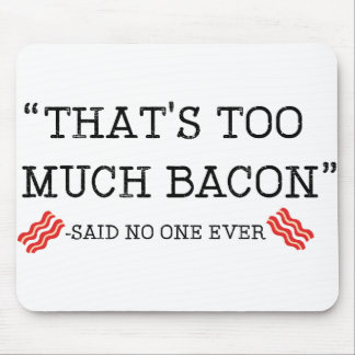 That's Too Much Bacon Said Mouse Pad