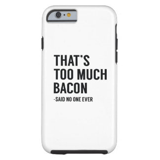 That's Too Much Bacon Tough iPhone 6 Case