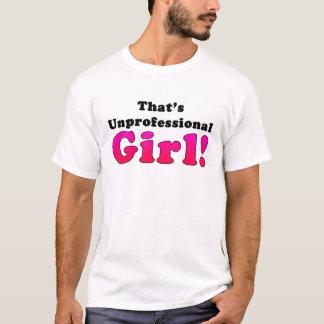 That's Unprofessional Girl T-Shirt