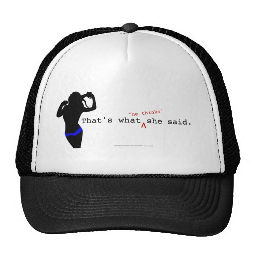 """That's what """"he thinks"""" she said. hats"""