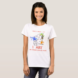 That's what I do - I ART  T-Shirt