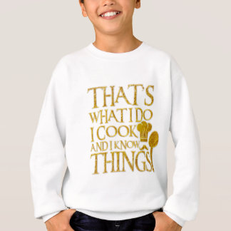 That's What I Do I Cook and I Know Things Sweatshirt