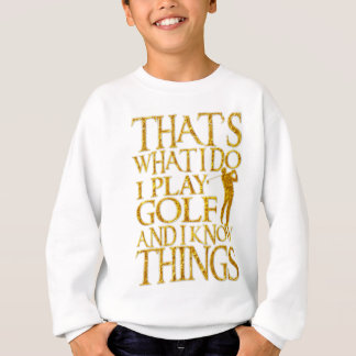 That's What I Do I Play Golf And I Know Things Sweatshirt