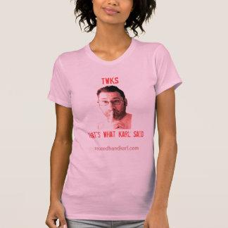 That's What Karl Said (TWKS), tee shirt for women