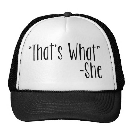 """""""That's What"""" -She Hat"""