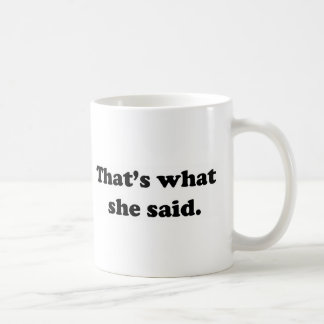 That's what she said 1 classic white coffee mug