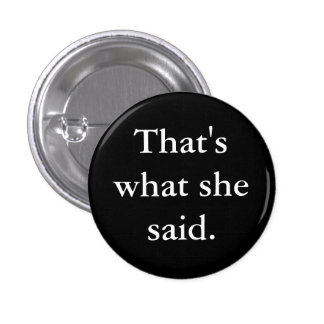 That's what she said. 3 cm round badge