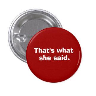 That's what, she said. 3 cm round badge