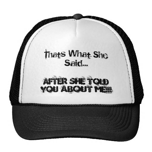 Thats What She Said..., After She Told You Abou... Hat
