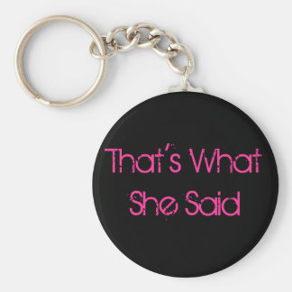 That's What She Said Basic Round Button Key Ring
