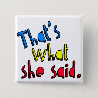 that's what she said button