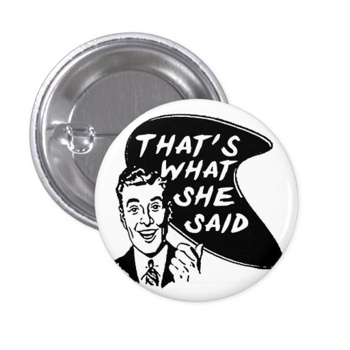 Thats What She Said Button