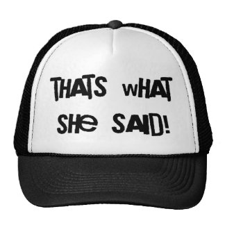 Thats what she said trucker hats