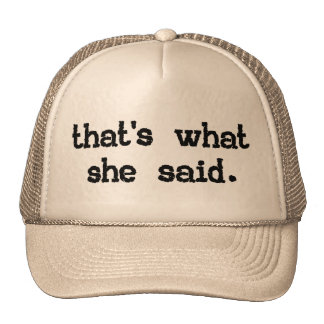 THAT'S WHAT SHE SAID HATS