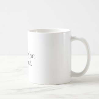 That's what she said. coffee mug