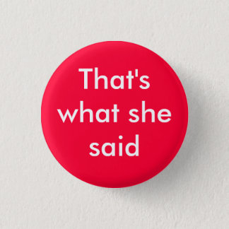 That's what she said - Customized 3 Cm Round Badge