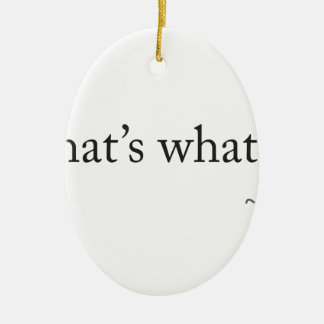 That's What She Said Double-Sided Oval Ceramic Christmas Ornament