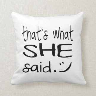 That's What *She* Said - Funny Throw Pillow