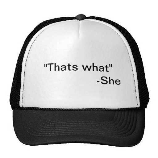 """""""That's what"""" She Said Hat!"""