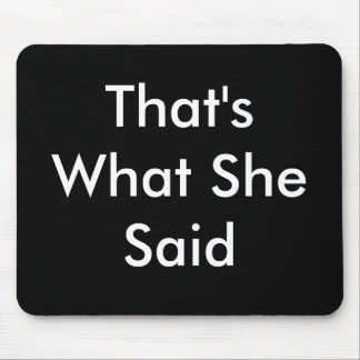 That's What She Said Mouse Pad