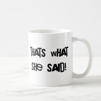 Thats what she said coffee mugs
