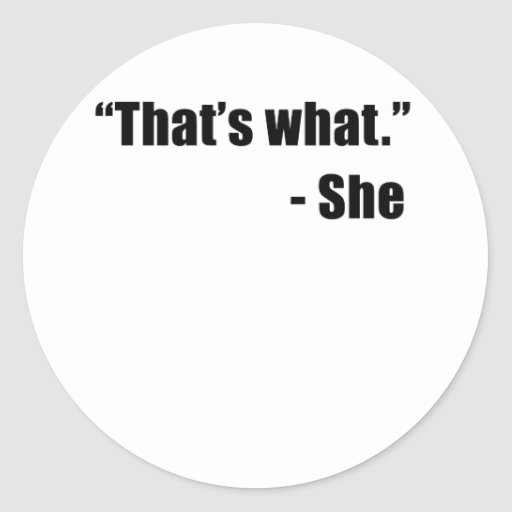 That's What She Said Round Sticker