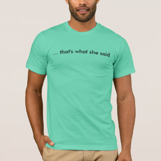 ... that's what she said T-Shirt