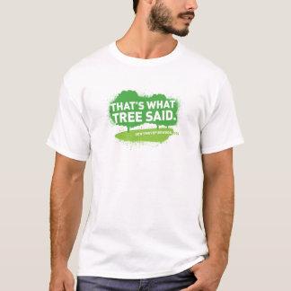 That's What Tree Said Shirt