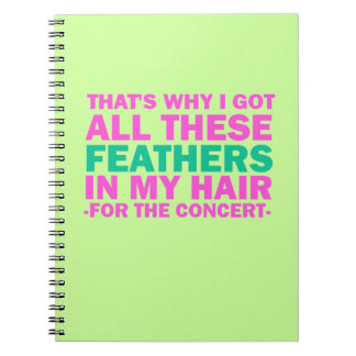 That's Why I Got All These Feathers In My Hair Notebook
