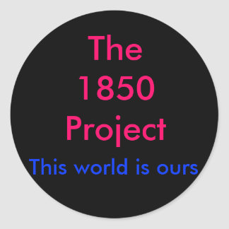The1850Project, This world is ours Round Sticker