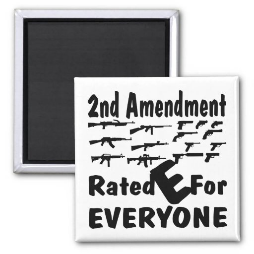 The 2nd Amendment Rated E For Everyone Refrigerator Magnets