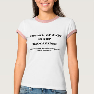 The 4th of Julyis formommies!, ...the sound of ... T-Shirt