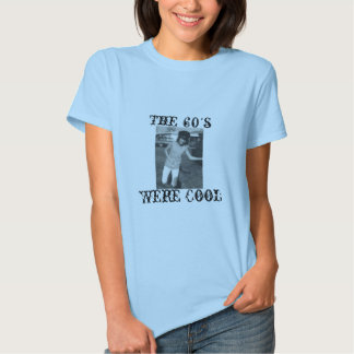 The 60's, Were Cool Tees