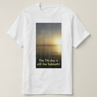 The 7th Day is still the Sabbath T-shirt