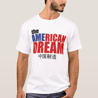 The American Dream (made in China) T-Shirt