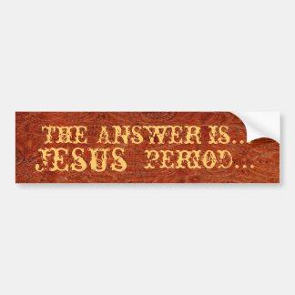 The Answer Is Jesus...Period...Bumper Sticker
