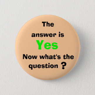 The, answer is, Yes, Now what's ... 6 Cm Round Badge