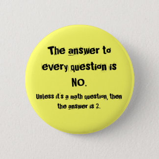 The answer to every question 6 cm round badge