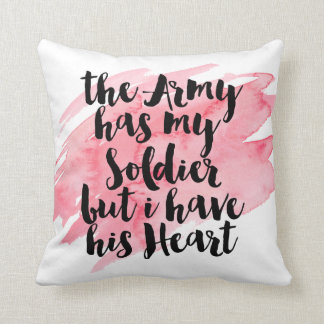 The Army Has My Soldier But I Have His Heart Cushion