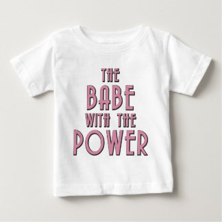 The Babe With The Power Baby T-Shirt