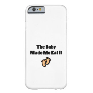 The Baby Made Me Eat It Funny Food Pregnancy Barely There iPhone 6 Case