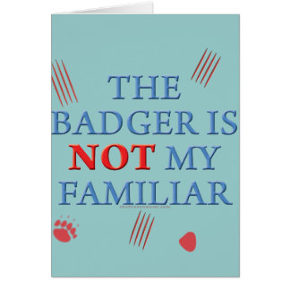 The Badger Is Not My Familiar Card