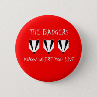 The badgers know where you live 6 cm round badge