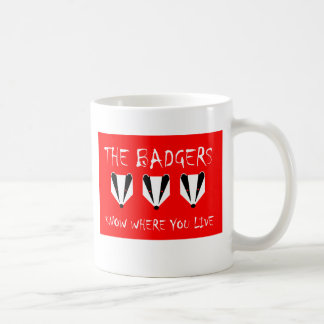THE BADGERS KNOW WHERE YOU LIVE COFFEE MUG