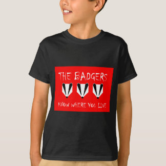 THE BADGERS KNOW WHERE YOU LIVE T-Shirt