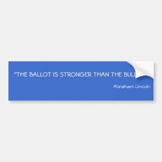 """""""THE BALLOT IS STRONGER THAN THE BULLET """", Abra... Bumper Sticker"""