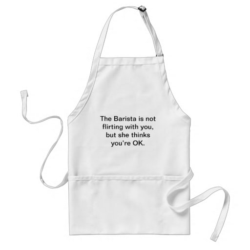 The Barista is not flirting with you, Aprons